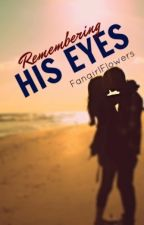 Remembering His Eyes (One-Shot) by FangirlFlowers