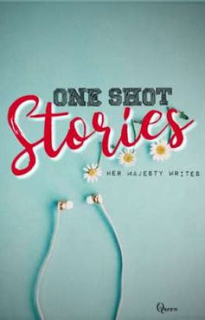 One Shot Stories by HerMajestyWrites