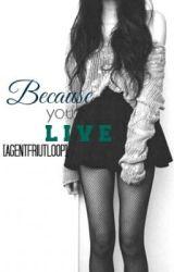 Because You Live [Jasper Hale] [UNDER EDITING] by agentfriutloop