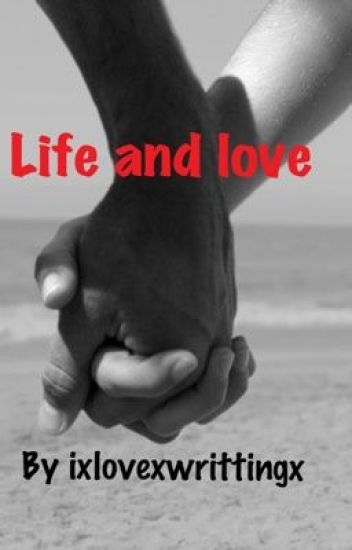 Life and Love- Chapter 1