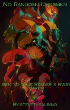 RWBY: No Random Huntsmen [Ben 10 Male Reader X Rwby Harem] by stevethealbino
