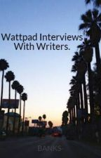 Wattpad Interviews With Writers. by BANKS-