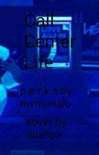 P.e.r.k.s. : Call Center Life (Made Easy) by VickyManalo