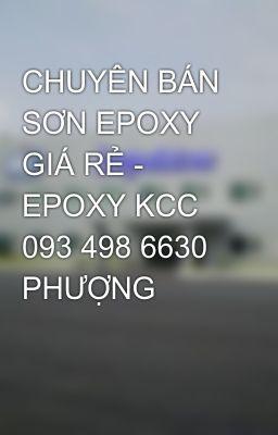 CHUYÊN BÁN SƠN EPOXY GIÁ RẺ - EPOXY KCC 093 498 6630 PHƯỢNG