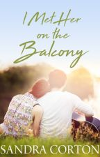 I met her on the balcony (Now Published) by SandraCorton