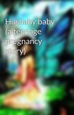 Hushaby baby (a teenage pregnancy story)  by Cat-eyes