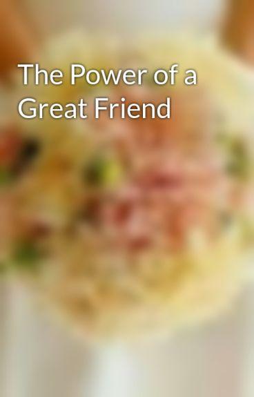 The Power of a Great Friend by mezmez123