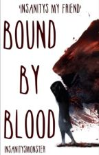 Bound by Blood by InsanitysMonster