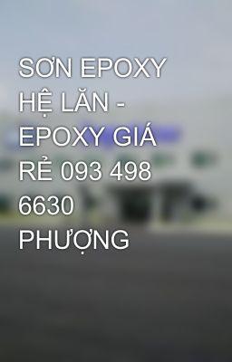 Đọc truyện SƠN EPOXY HỆ LĂN - EPOXY GIÁ RẺ 093 498 6630 PHƯỢNG