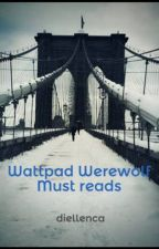 Wattpad Werewolf Must reads by diellenca
