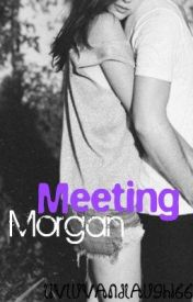 Meeting Morgan by livluvandlaugh166