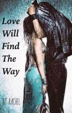 LOVE WILL FIND THE WAY by _Rachel007