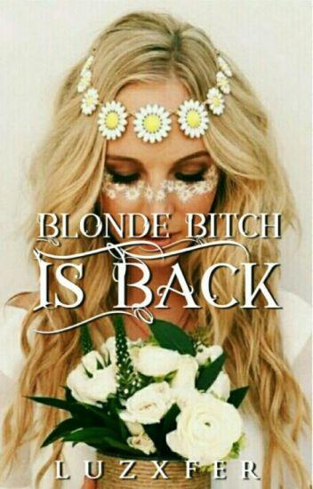 Blonde Bitch Is Back!