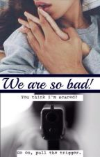 We are so bad ! (Tome 1) by Camillep-1D