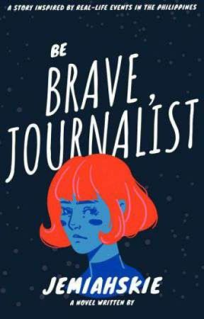 BE BRAVE, JOURNALIST by jemiahskie