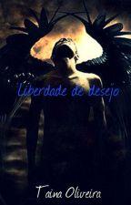 Liberdade de desejo by TainOliveira346