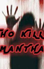 WHO KILLED SAMANTHA??  by Kolokolomee