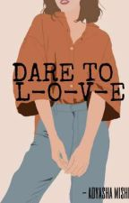 Dare To Love  by issaqueenadya
