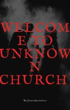 Welcome to unknown church  by Jenisshyourlove
