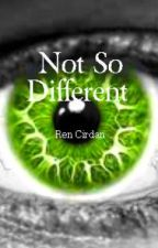 Not So Different by RenCirdan