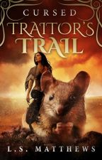 Cursed: Traitor's Trail by LSMatthews