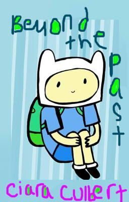 Beyond the Past (An Adventure Time Fanfiction)