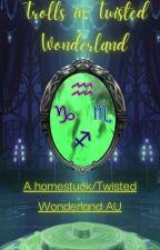 HomestuckxTwisted wonderland: Trolls in Twisted Wonderland AU by MegaLectrice