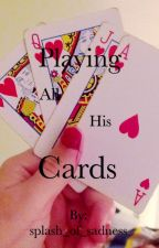 Playing All His Cards (ON MASSIVE HOLD) by splash_of_sadness