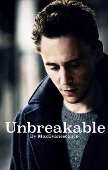 Unbreakable (A Tom Hiddleston Fanfic) - MaxEvanescence - Wattpad