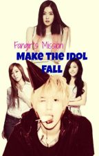 Fangirl's Mission:Make the idol fall by cheng08
