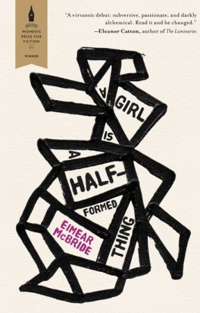 A Girl Is a Half-Formed Thing by EimearMcBride