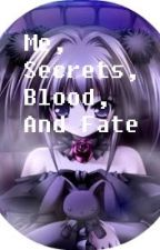 Me, Secrets, Blood, And Fate (The vampire prince and me) by SecretSoul1391