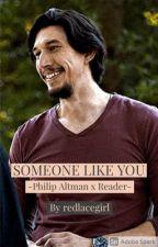 Someone Like You -Phillip Altman x Reader- by redlacegirl