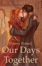 Our days Together [Harry Potter] (COMPLETED) by FlamingPhoenix7