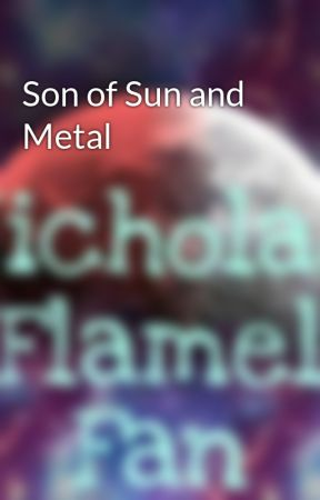 Son of Sun and Metal by NicholasFlamelFan