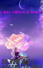 I was reborn a flower... why the hell am I so OP!!! by FantaStar9