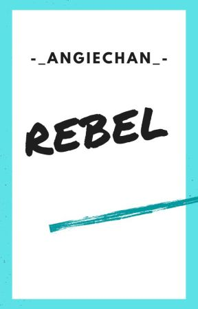 Rebel-------Part One:  New School, New Beginnings by _-AngieChan-_