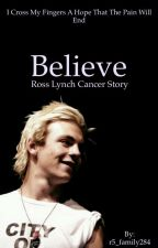 Believe (Ross lynch cancer story ) by r5_family284