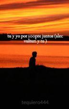 tu y yo por 100pre juntos (alec vulturi y tu ) by tequiero444