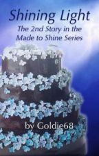 Made to Shine - Shining Light - WATTY AWARD Winner by goldie68
