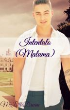 INTENTALO (MALUMA) by meLittledream