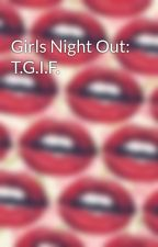 Girls Night Out: T.G.I.F. by Gucci-Bby