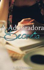 A Admiradora Secreta by JasmimHWynne
