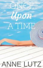 Once Upon a Time✓ (Short Stories) by AnneLutz