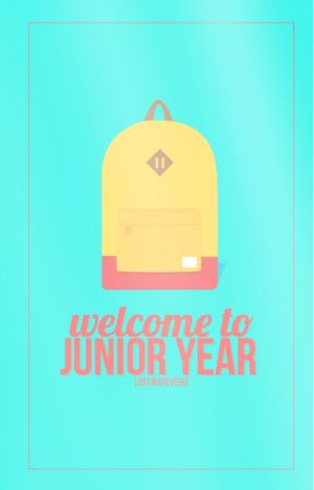 Welcome to Junior Year by lostinareverie