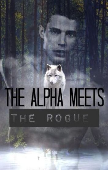The Alpha Meets The Rogue (Alternate Reality--High School)