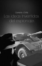 Las ideas invertidas del espionaje by GerardJO26
