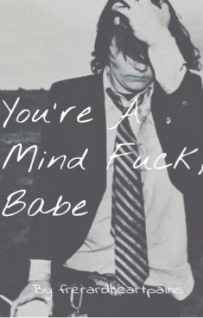 You're a Mind Fuck, Babe by frerardheartpains