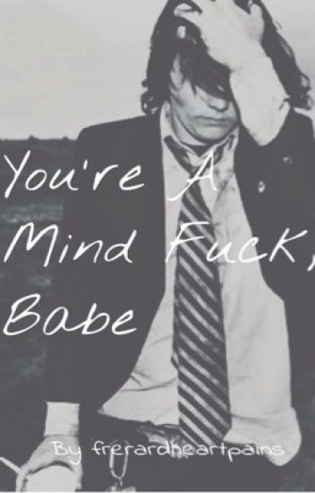 You're a Mind Fuck, Babe