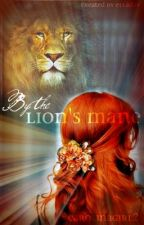 ~By the Lion's Mane~ >A Narnian Fanfiction< by CarolinaGirl2